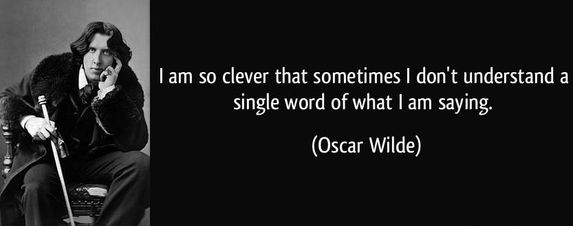 quote-i-am-so-clever-that-sometimes-i-don-t-understand-a-single-word-of-what-i-am-saying-oscar-wilde-197990